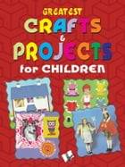 Greatest Crafts & Projects for Children by Vikas Khatri