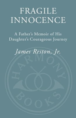 Book Fragile Innocence: A Father's Memoir of His Daughter's Courageous Journey by James Reston, Jr.