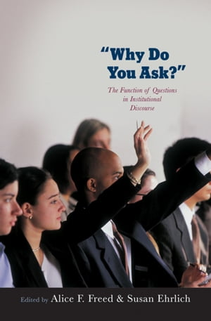 Why Do You Ask? The Function of Questions in Institutional Discourse