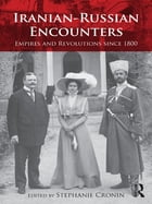 Iranian-Russian Encounters: Empires and Revolutions since 1800