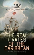 The Real Pirates of the Caribbean (Complete Edition: Volume 1&2): The Incredible Lives & Actions of the Most Notorious Pirates in History: Charles Van by Captain Charles Johnson