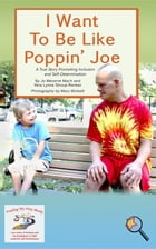 I Want To Be Like Poppin Joe: A True Story Promoting Inclusion and Self-Determination by Jo Meserve Mach