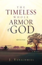 The Timeless Whole Armor of God: Revisited by J. Yerachmiel