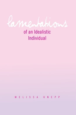 Book Lamentations of an Idealistic Individual by Melissa Knepp
