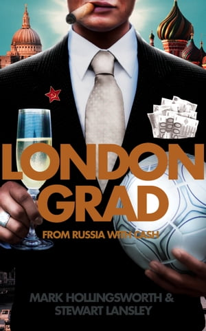 Londongrad: From Russia with Cash; The Inside Story of the Oligarchs by Mark Hollingsworth