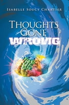 Thoughts Gone Wrong by Isabelle  Soucy Chartier