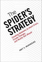 The Spider's Strategy: Creating Networks to Avert Crisis, Create Change, and Really Get Ahead by Amit S. Mukherjee
