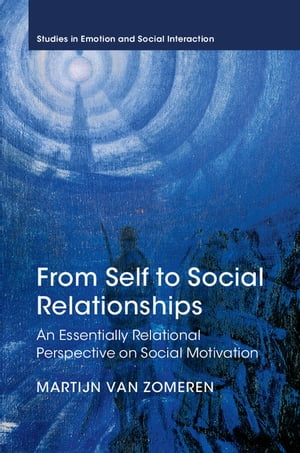 From Self to Social Relationships An Essentially Relational Perspective on Social Motivation