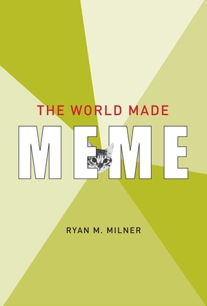 The World Made Meme: Public Conversations and Participatory Media
