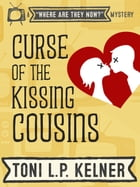 Curse of the Kissing Cousins: Where Are They Now? Book 1 by Toni L. P. Kelner