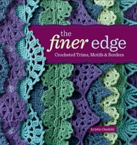 The Finer Edge: Crocheted Trims, Motifs & Borders