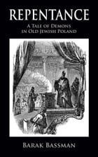 Repentance: A Tale of Demons in Old Jewish Poland by Barak Bassman