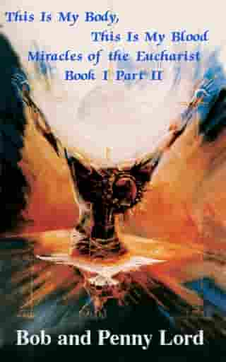 This Is My Body, This Is My Blood Miracles of the Eucharist Book I Part II