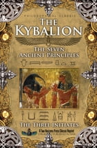 The Kybalion: The Seven Ancient Principles by The Three Initiates