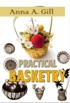 PRACTICAL BASKETRY by ANNA A. GILL