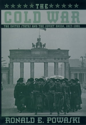The Cold War: The United States and the Soviet Union,  1917-1991 The United States and the Soviet Union,  1917-1991