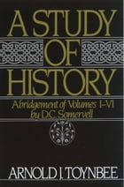 A Study of History: Abridgement of Volumes I-VI by Arnold J. Toynbee