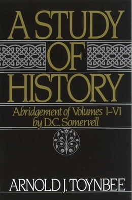 Book A Study of History: Abridgement of Volumes I-VI by Arnold J. Toynbee