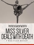 Miss Silver Deals With Death: A Miss Silver Mystery #6 by Patricia Wentworth