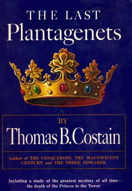 Book The Last Plantagenet: The Pageant of England, Vol. 4 by Thomas B Costain