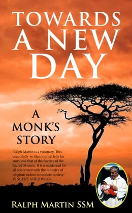Book Towards a New Day: A Monk's Story by Ralph Martin