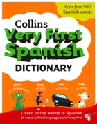 Collins Very First Spanish Dictionary (Collins First) by Collins