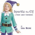 Sparkle the Elf: A story about confidence by Lisa Beere