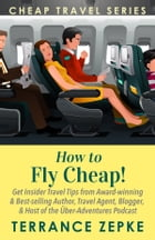 How to Fly Cheap! by Terrance Zepke