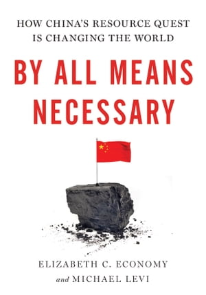 By All Means Necessary How China's Resource Quest is Changing the World
