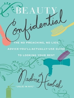Book Beauty Confidential: The No Preaching, No Lies, Advice-You'll- Actually-Use Guide to Looking Your… by Nadine Haobsh