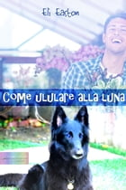 Come ululare alla Luna by Eli Easton