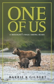 One of Us: A Biologist's Walk Among Bears