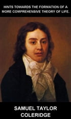 Hints towards the formation of a more comprehensive theory of life. [avec Glossaire en Français] by Samuel Taylor Coleridge