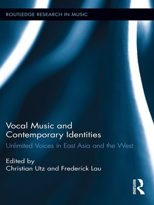 Vocal Music and Contemporary Identities Unlimited Voices in East Asia and the West