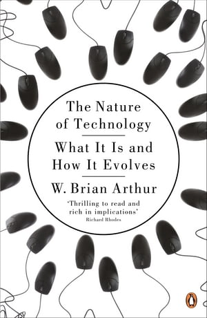 The Nature of Technology What It Is and How It Evolves