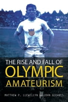 The Rise and Fall of Olympic Amateurism by Matthew P Llewellyn