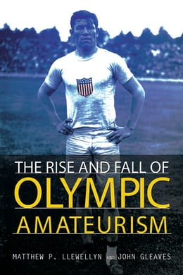 Book The Rise and Fall of Olympic Amateurism by Matthew P Llewellyn