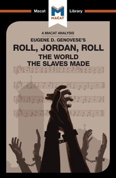 Roll, Jordan, Roll: The World the Slaves Made: The World the Slaves Made