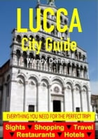 Lucca City Guide - Sightseeing, Hotel, Restaurant, Travel & Shopping Highlights by Wendy Dennis