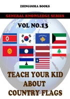 Teach Your Kids About Country Flags [Vol 13] by Zhingoora Books