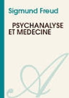 Psychanalyse et médecine: La question de l'analyse profane by Sigmund FREUD