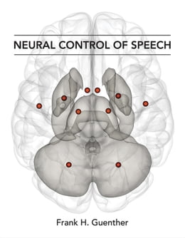 Book Neural Control of Speech by Frank H. Guenther