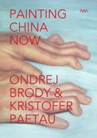 Painting China Now: Artists' Book: Painting China Now (MAM - Museum of Modern Art – Rio de Janeiro – Brasil) by Brody &  by Ondrej Brody