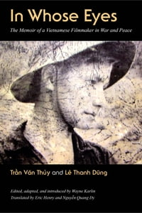 In Whose Eyes: The Memoir of a Vietnamese Filmmaker in War and Peace