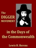 The Digger Movement in the Days of the Commonwealth by Lewis H. Berens