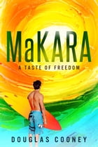 Makara: A Taste of Freedom by Douglas Cooney