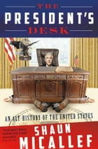 The President's Desk: An alt-history of the United States by Shaun Micallef