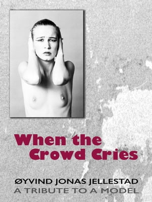 When the Crowd Cries: A TRIBUTE TO A MODEL