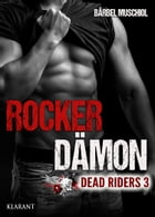Rocker Dämon. Dead Riders 3 by Bärbel Muschiol