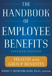 The Handbook of Employee Benefits: Health and Group Benefits 7/E